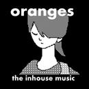 oranges/the inhouse music