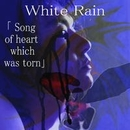 Song of heart which was torn/White Rain