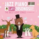 カフェで流れるジャズピアノ20 THE BEST LOVE SONGS~BITTER&SWEET LOVE~/Moonlight Jazz Blue & JAZZ PARADISE