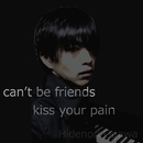 can't be friends / kiss your pain/Hidenori Ogawa