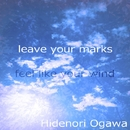 leave your marks / feel like your wind/Hidenori Ogawa