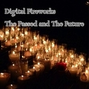 The Passed and The Future/Digital Fireworks