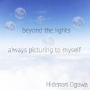 beyond the lights / always picturing to myself/Hidenori Ogawa