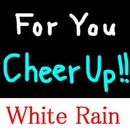For you ... Cheer Up!!/White Rain