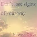 Don't lose sights of your way/Hidenori Ogawa