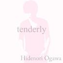 tenderly/Hidenori Ogawa