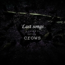 Last songs/crows