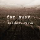 far away.../Hidenori Ogawa