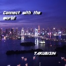 Connect with the world/TAKUBISIN