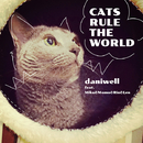 CATS RULE THE WORLD/daniwellP