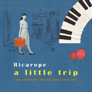 a little trip/Ricarope