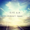 6:45 a.m/Hidenori Ogawa