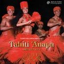 Tahiti 'Anapa ~輝かしきタヒチ~/Tahiti Ora