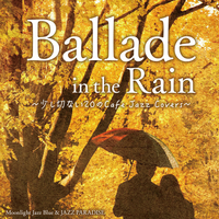 Ballade in the Rain ~少し切ない20のCafe Jazz Covers~/Moonlight Jazz Blue & JAZZ PARADISE