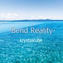 Bend Reality/krystalcube