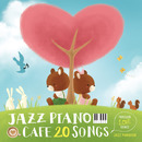 カフェで流れるジャズピアノ 20 ~Forever Love Songs~/JAZZ PARADISE