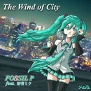 The Wind of City/FOSSIL P feat.初音ミク
