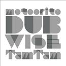 meteorite Dubwise/TAMTAM