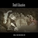 Death Education/RK ROSEBUD