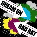 DREAM ON/RAD RAT