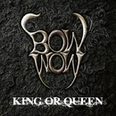 KING OR QUEEN/BOWWOW