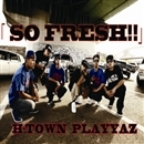 SO FRESH!!(配信限定パッケージ)/H-TOWN PLAYYAZ