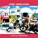 SWEET ANIME SONGS/DJ SASA with ANIME ISLANDS
