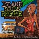 ISLAND SOULS REGGAE for DRIVE/DJ SASA with ISLAND SOULS