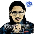 哭いて、笑え(配信限定パッケージ)/BOXER KID from MJR feat. DJ SN-Z from OZROSAURUS