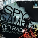 SPY GAME/TETRAD THE GANG OF FOUR