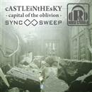 cASTLEiNtHEsKY -capital of the oblivion-/SYNC SWEEP