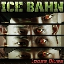 Loose Blues/ICE BAHN