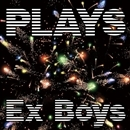 PLAYS/Ex Boys (DE DE MOUSE+CHERRYBOY FUNCTION+やけのはら+永田一直)