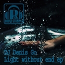 Light Without End EP/DJ Denis Go