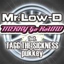 MERRY Go RoUND feat. TAGG THE SICKNESS, Pukkey/Mr.Low-D