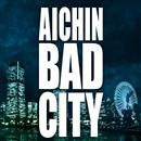 BAD CITY/AICHIN