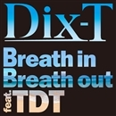 Breath in Breath out feat. TDT/Dix-T
