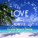 LOVE feat. Mr.Low-D (Ocean Breeze Remix)/松咲 リエ