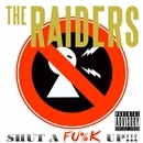 SHUT A FU%K UP!!!/THE RAIDERS