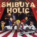 SHIBUYA HOLIC/LIMOUSINE
