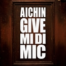 GIVE MI DI MIC/AICHIN