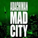 MAD CITY/ADACHIMAN