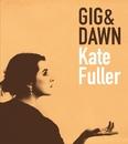 GIG & DAWN/Kate Fuller