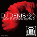 True Only The Good Dreams EP/DJ Denis Go