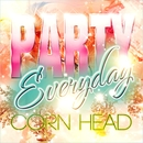 PARTY EVERYDAY/CORN HEAD