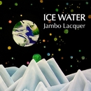 ICE WATER/JAMBO LACQUER