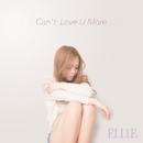 Can't Love U More(配信限定パッケージ)/ELLIE