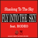 FLY INTO THE SKY/Shaolong To The Sky feat. RODEO