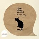 Moon Ray/Choo Choo Panini