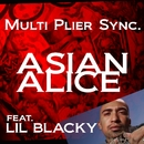 ASIAN ALICE Feat. LIL BLACKY/Multi Plier Sync.